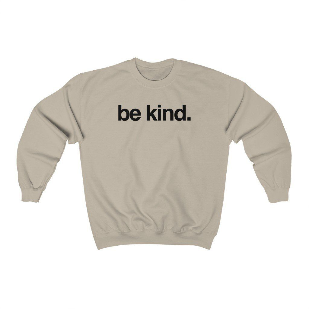 """""""be kind."""" This sweatshirt fits like a well-loved favorite. It has a classic fit with a crew neck. Get comfortable in style and be prepared to never take it off. 50% cotton 