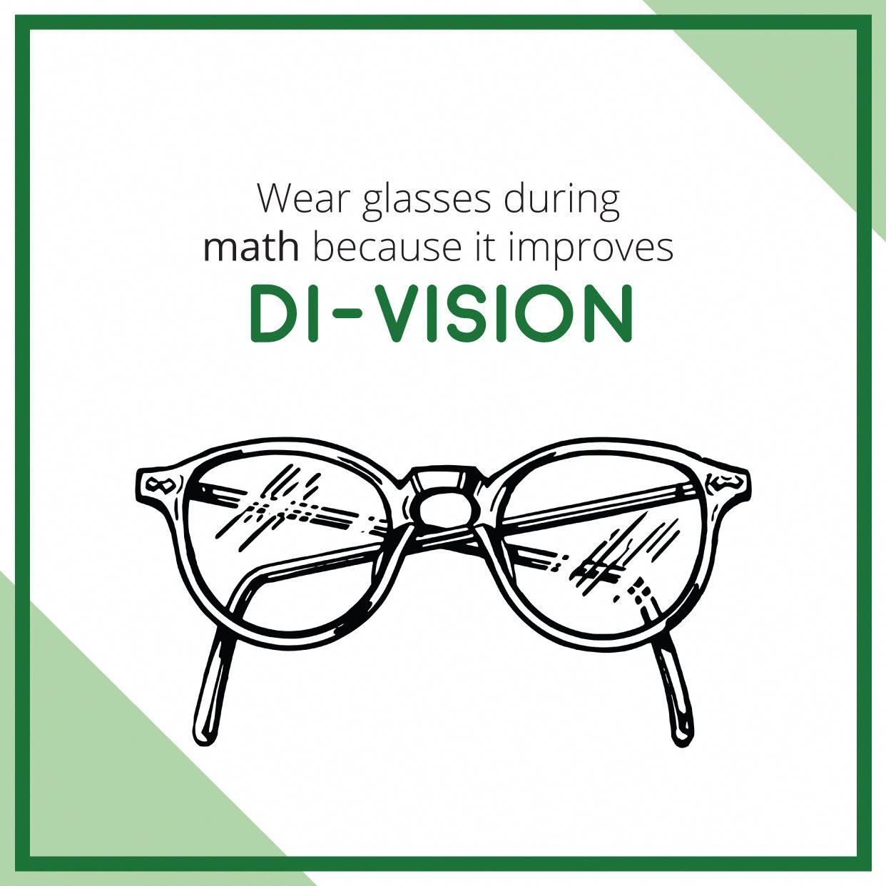 Glasses Improve Di Vision Puns Make Friends Improve Your Vision With Glasses And Never Squint In A Classroom Again C Optometry Humor School Humor Eye Jokes
