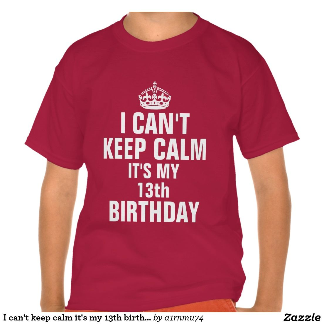 I Cant Keep Calm Its My 13th Birthday T Shirt