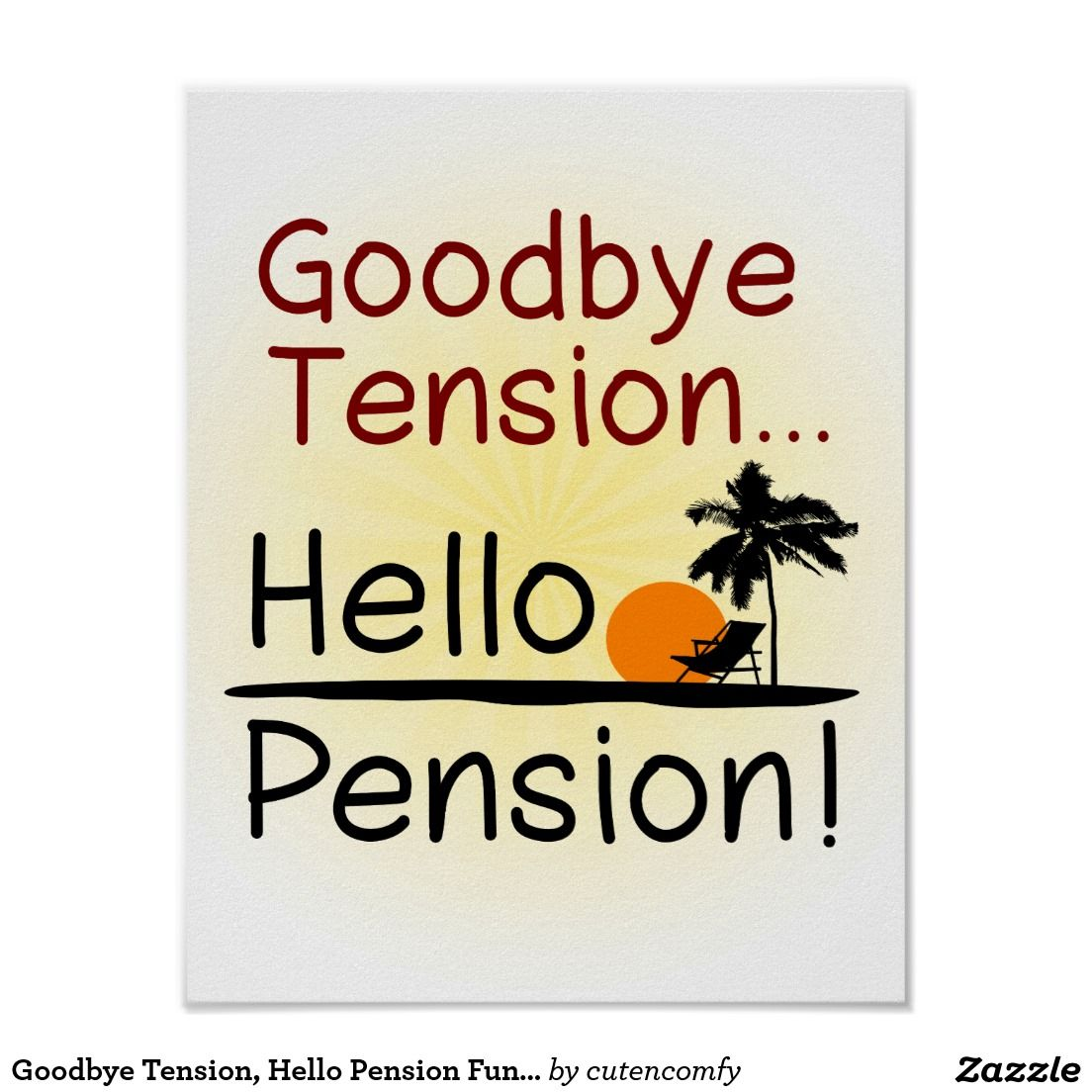 Goodbye Tension Hello Pension Funny Retirement Poster Zazzle Co Nz Retirement Wishes Quotes Retirement Quotes Funny Retirement Quotes For Coworkers