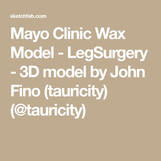 Mayo Clinic Wax Model Legsurgery 3d Model By John Fino Tauricity Tauricity Model Clinic Wax