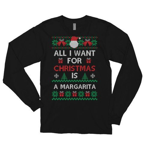 All I Want for Christmas (Margarita) Long sleeve t-shirt #christmasmargarita