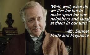 Image result for mr. bennet for what do we live but to make sport of our neighbor