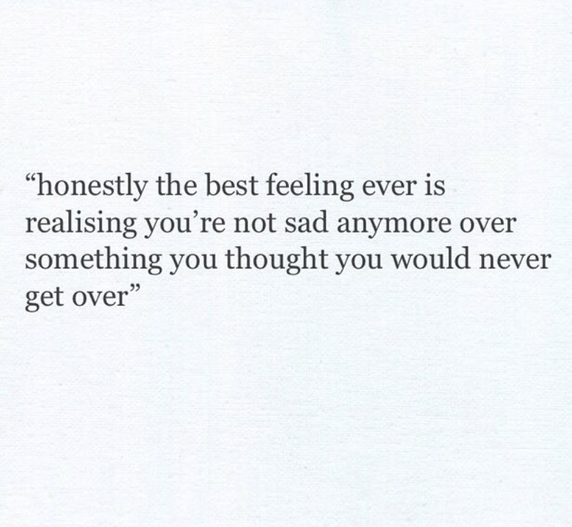 Honestly The Best Feeling Ever Is Realizing Youre Not Sad Anymore