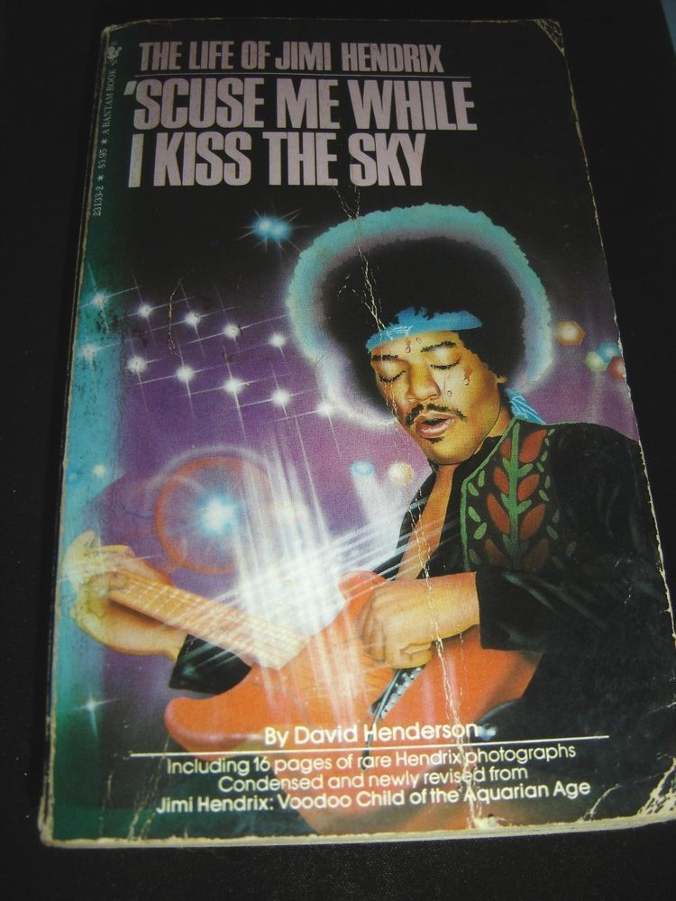 Scuse Me While I Kiss the Sky The Life of Jimi Hendrix By David Henderson 1983