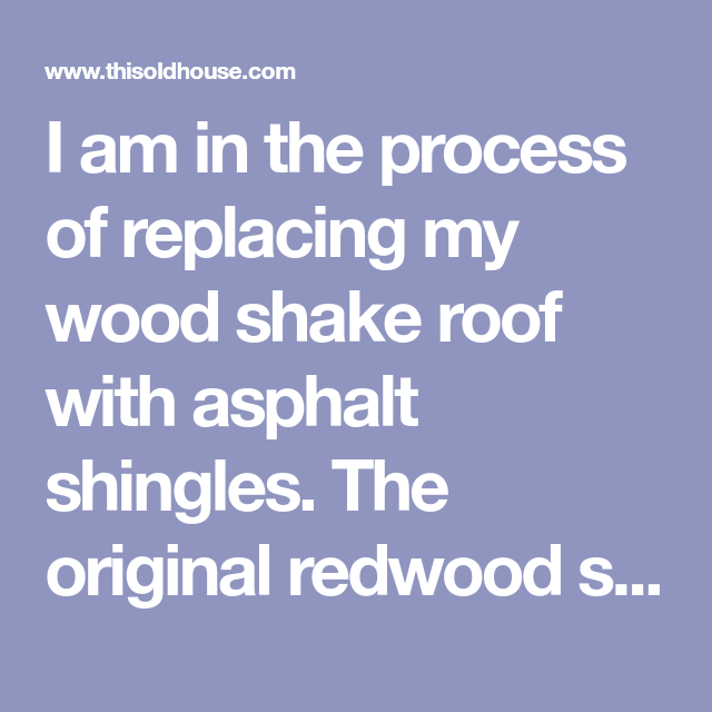 How Best To Replace Old Skip Sheathed Wood Shakes With Asphalt Shingles Sheds Asphalt Shingles Osb Plywood