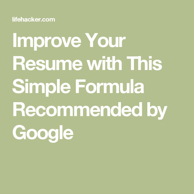 Improve Your Resume with This Simple Formula Recommended by Google ...