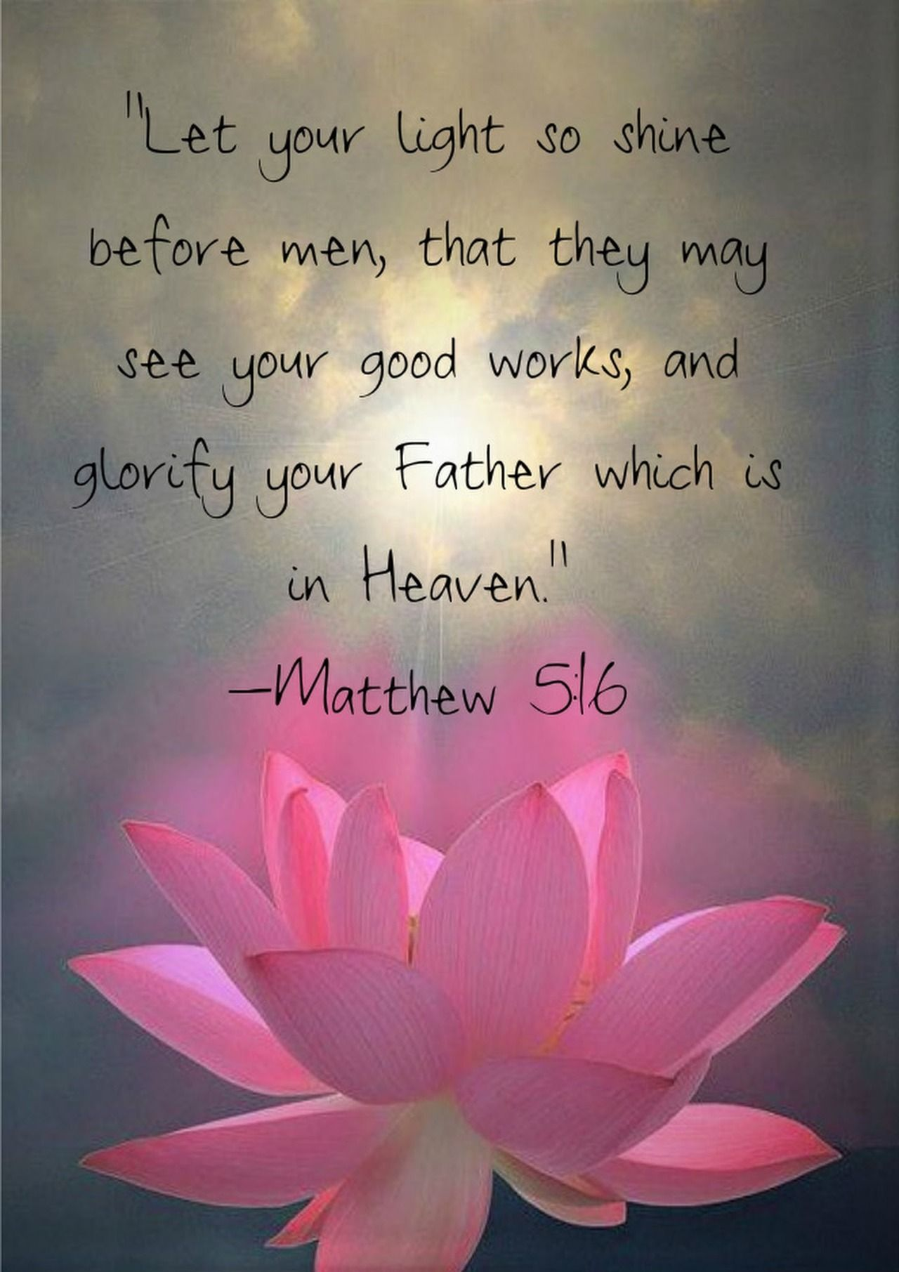 Matthew 5:16 (KJV) - Let your light  so shine before men, that they may see your good works, and glo… | Christ quotes, You are the father, For god so loved the world