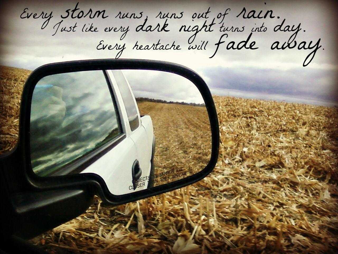 Every Storm Runs, Runs Out Of Rain. Every Dark Night Turns