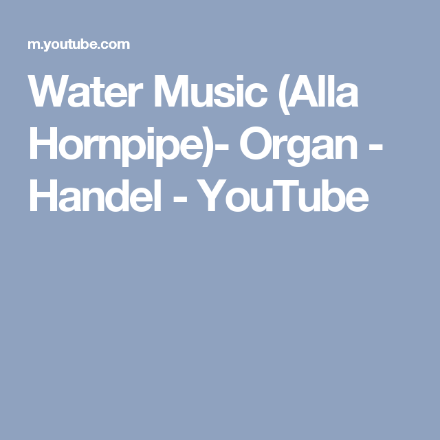 Water Music (Alla Hornpipe)- Organ - Handel - YouTube   Wedding ...