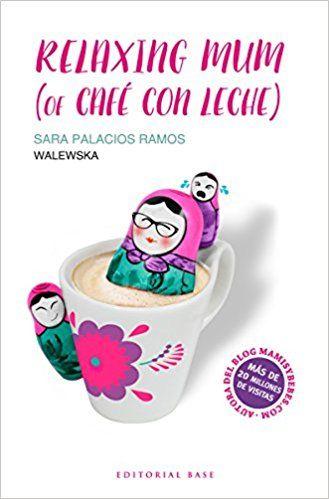 Relaxing mum of café con leche: Amazon.es: Sara Palacios Ramos: Libros
