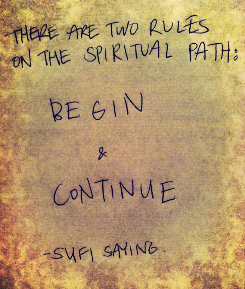 """There are two rules on the spiritual path: begin & continue."" Sufi saying #islam #haqq #tariq"