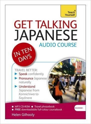 Get Talking Japanese In Ten Days Beginner Audio Course The Essential Learn Japanese Japanese Teaching