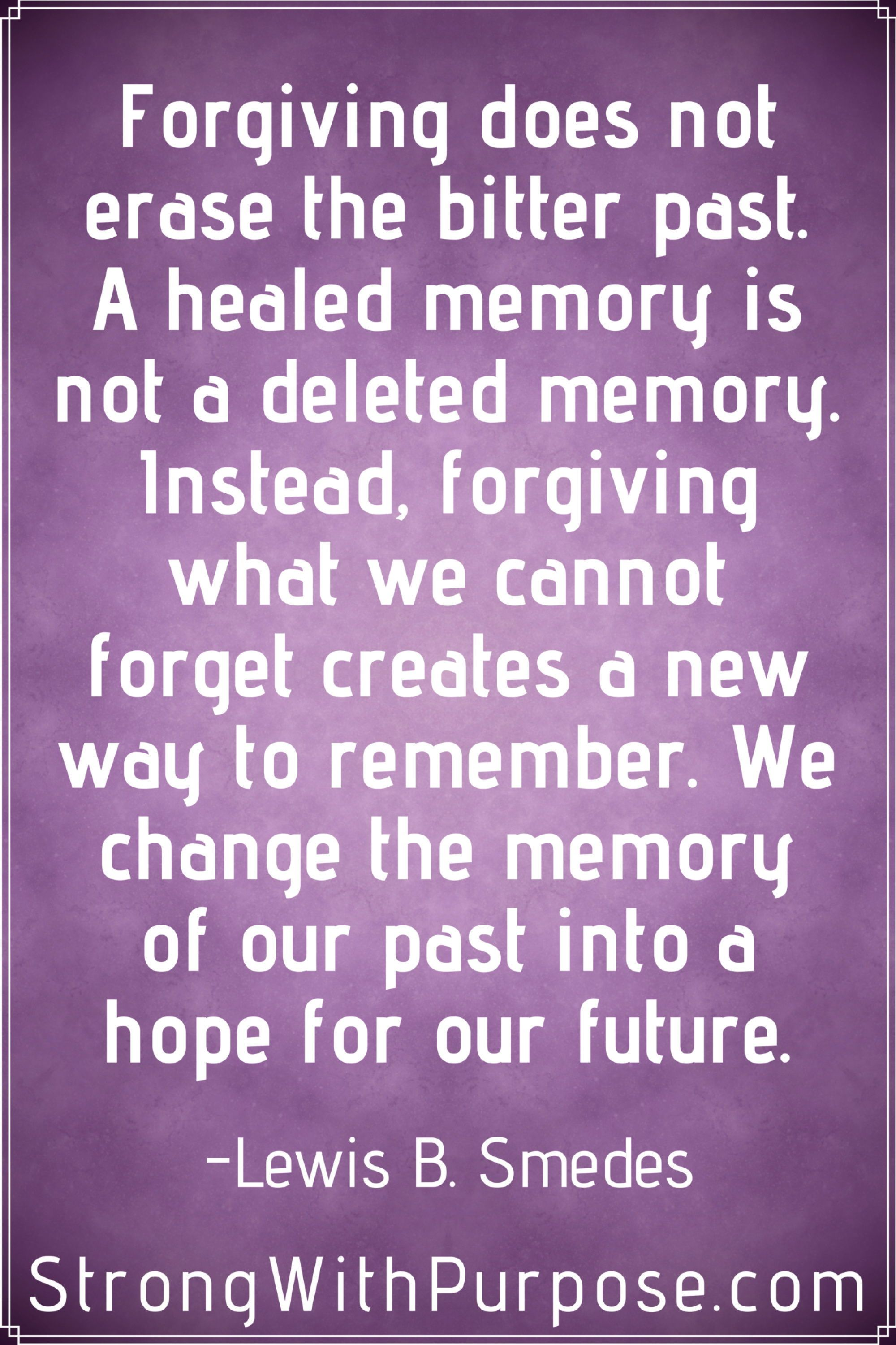 458f85dd628 A healed memory is not a deleted memory. Instead, forgiving what we cannot  forget creates a new way to remember. Read these 5 Forgiveness Quotes To  Help You ...