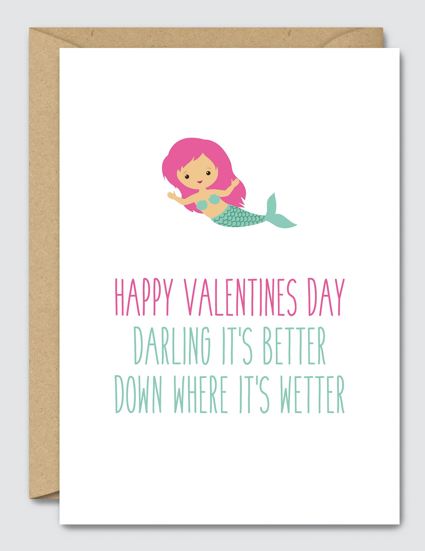 Happy Valentines Day Darling Its Better Down Where Its Wetter