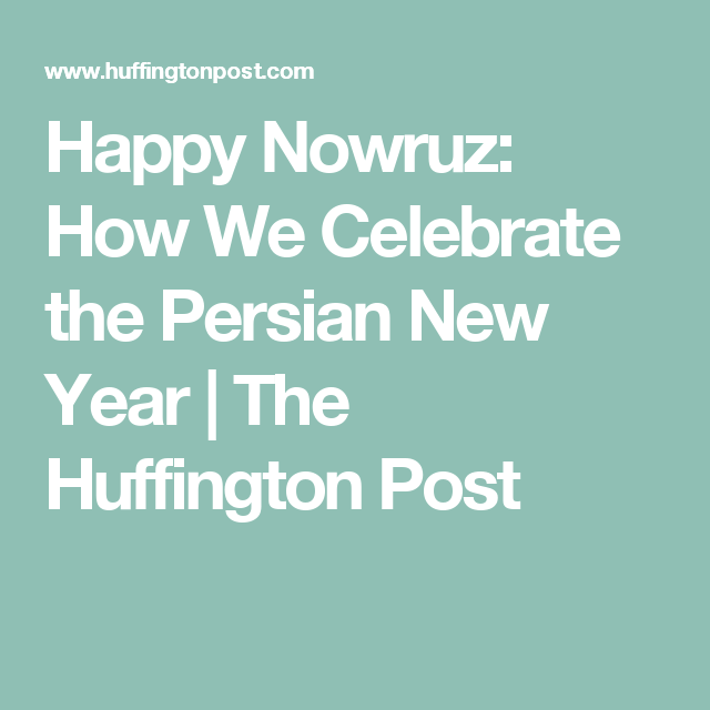 Happy Nowruz! How We Celebrate The Persian New Year | Ideas for ...