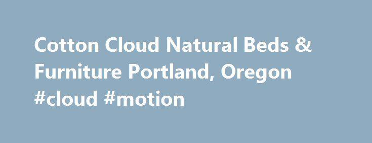 Cotton Cloud Natural Beds U0026 Furniture Portland, Oregon #cloud #motion Http:/
