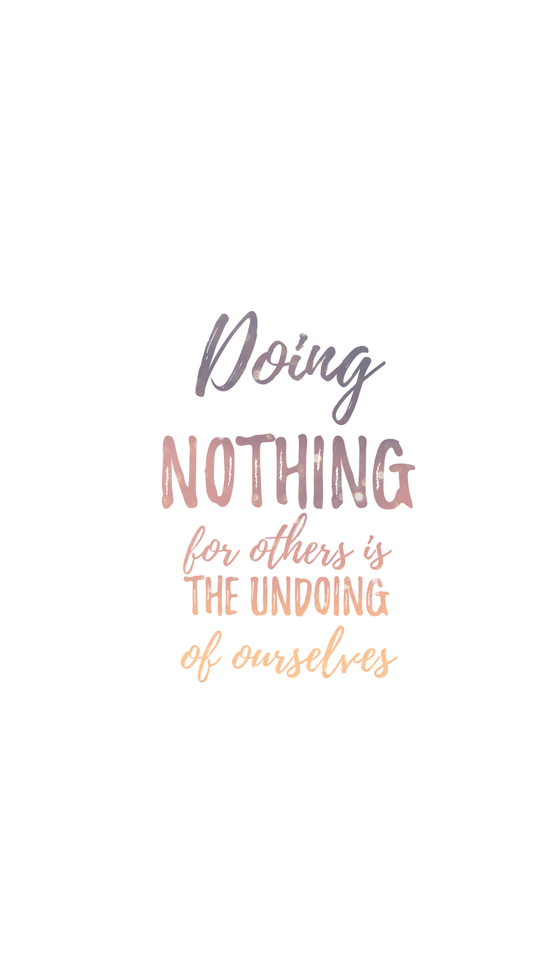 Doing Nothing For Others Is The Undoing Of Ourselves Horace Mann Wise Quotes Inspirational Quotes Cute Phrases