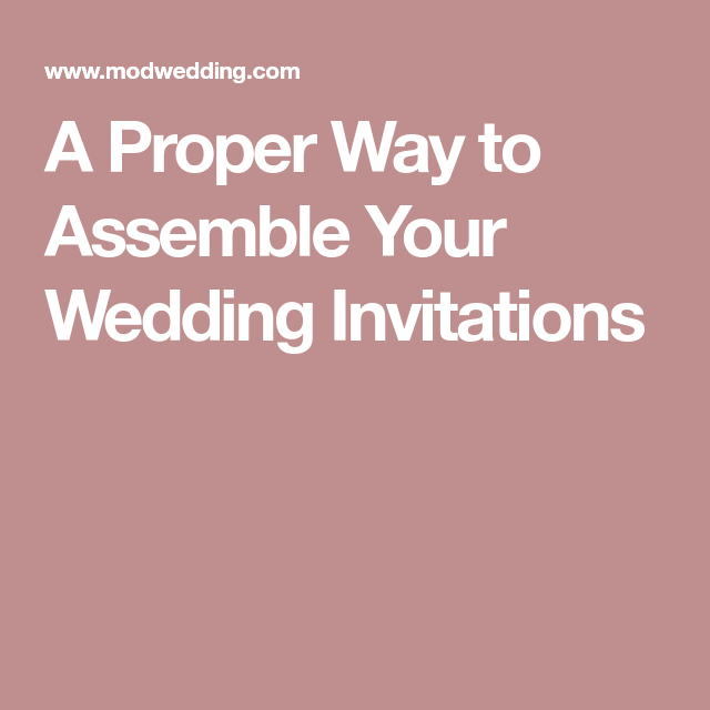 A Proper Way To Assemble Your Wedding Invitations