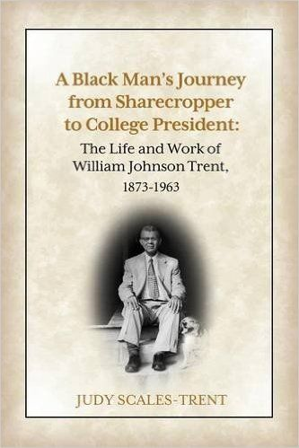 A Black Man's Journey from Sharecropper to College President: The Life and Work of William Johnson Trent, 1873-1963: Judy Scales-Trent: 9781942545385: Amazon.com: Books