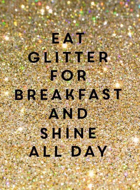 eat glitter for breakfast & shine all day