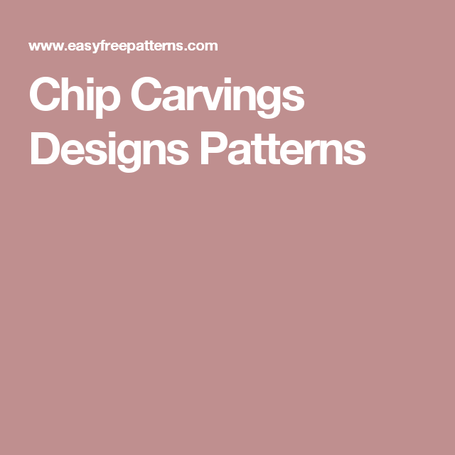 Chip Carvings Designs Patterns