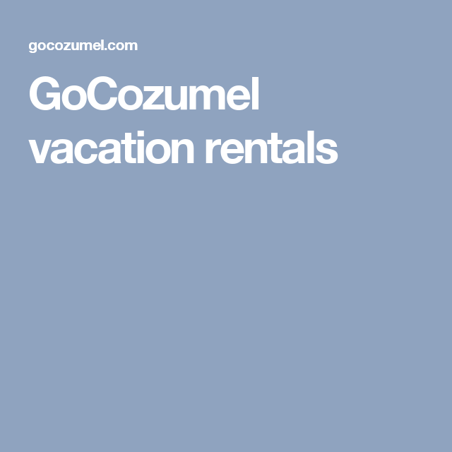 GoCozumel vacation rentals