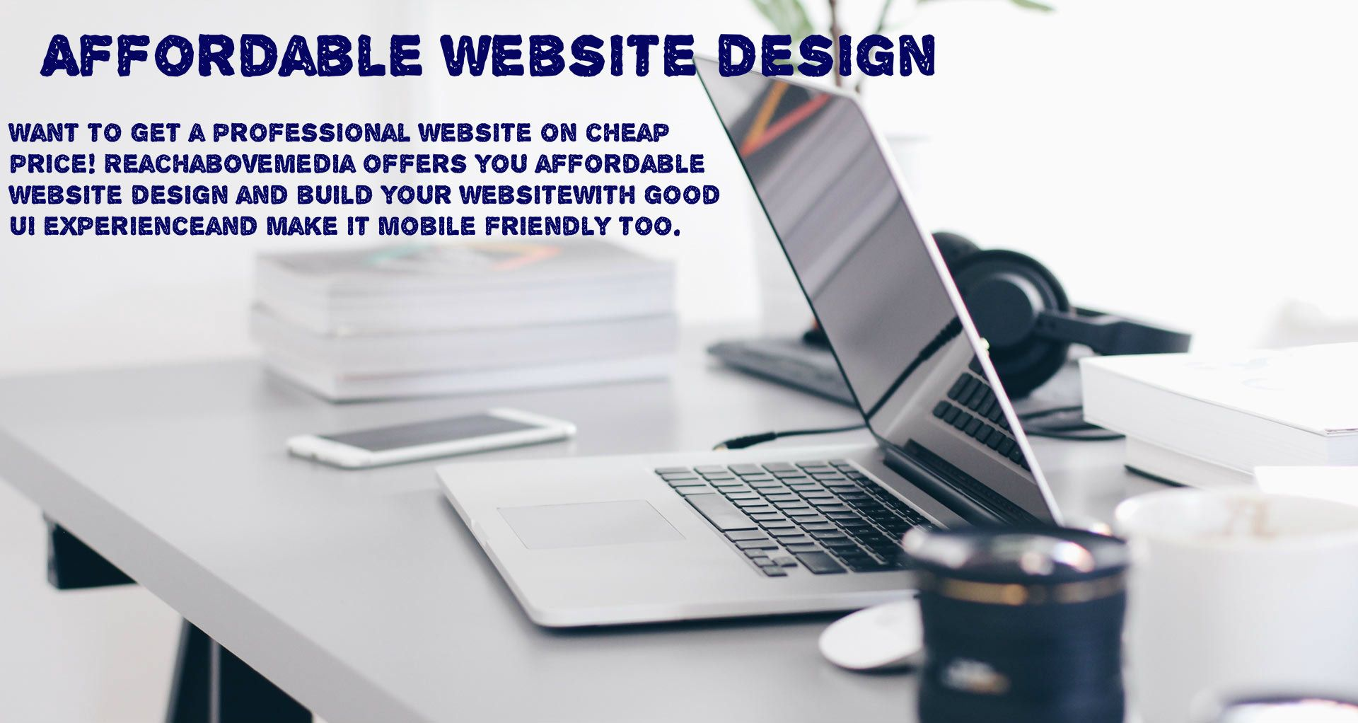 Want To Get A Professional Website On Cheap Price Reachabovemedia Offers You Affordable Website Website Design Affordable Web Design Affordable Website Design