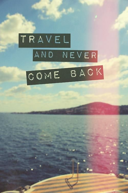 Travel And Never Come Back