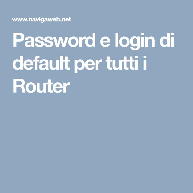 Password e login di default per tutti i Router