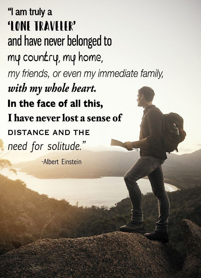 """""""I am truly a 'lone traveler' and have never belonged to ..."""