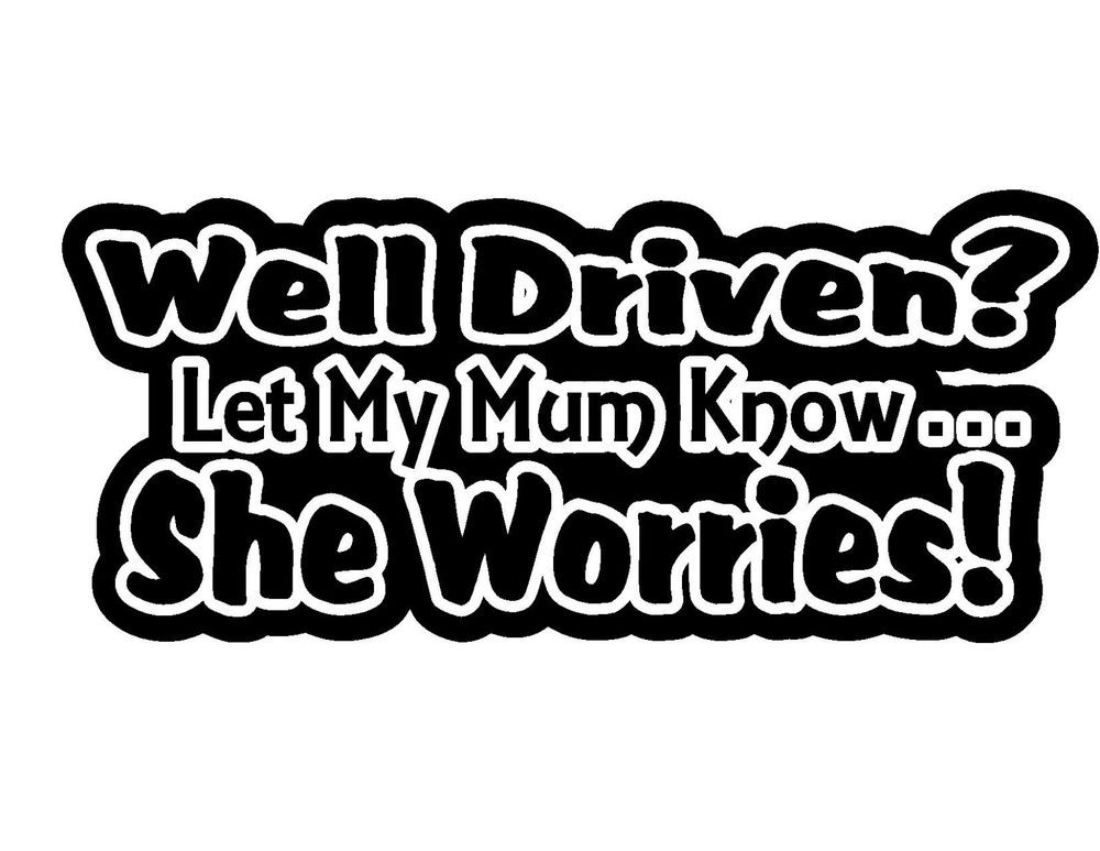 Well driven let mum know funny novelty label euro jdm car bumper sticker decal