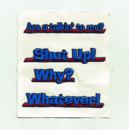 Shut Up Why Whatever Are u talking to me Sticker Adhesive Embroidered Patch Applique 6232