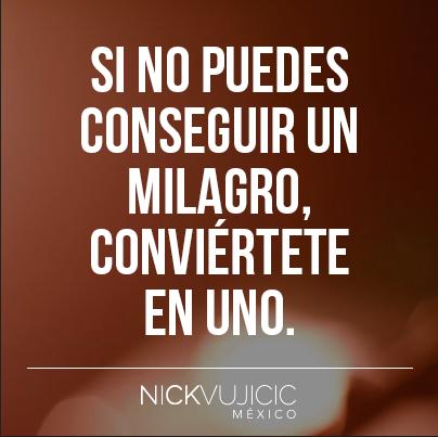 Si No Puedes Conseguir Un Milagro Conviértete En Uno