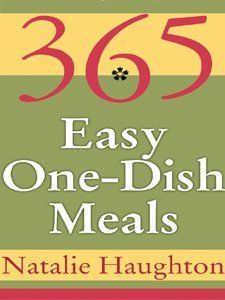 365 Easy One Dish Meals by Natalie Haughton, http://www.amazon.com/dp/B000FC1Q74/ref=cm_sw_r_pi_dp_4jGEpb09M5SJY