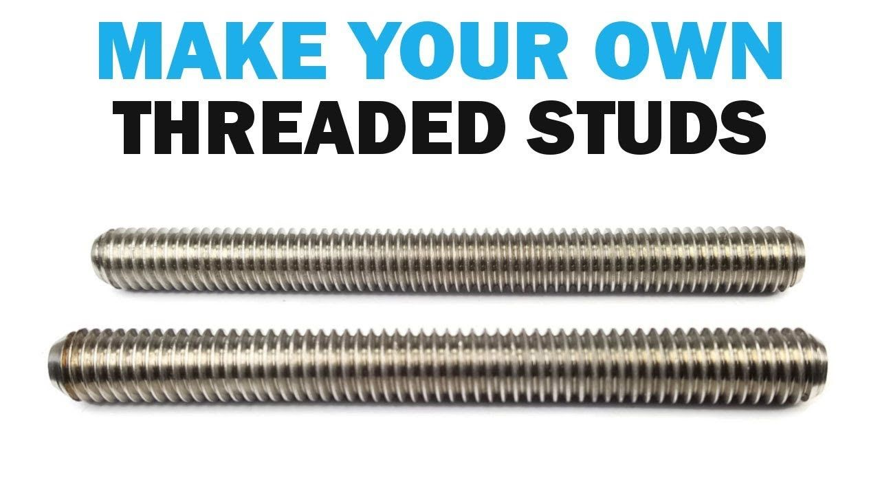 Make Your Own Threaded Studs Fasteners 101 How To Make Fasteners Make Your Own