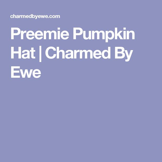 Preemie Pumpkin Hat | Charmed By Ewe | preemie | Pinterest