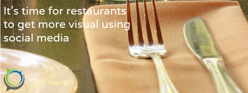 Why it's time for restaurants to get visual on #socialmedia