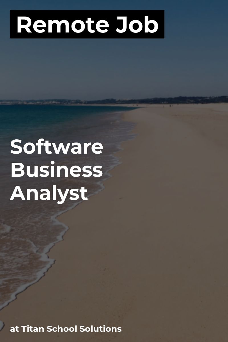 Remote Software Business Analyst at Titan School Solutions