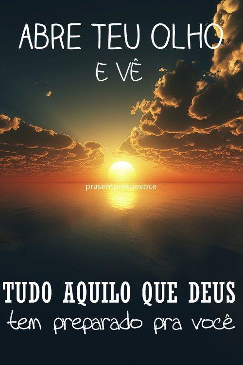 Abre Teu Olho E Ve Tudo Aquilo Que Deus Tem Preparado Pra Voce