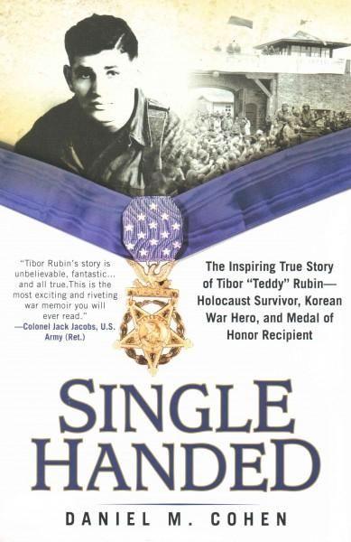 "Single Handed: The Inspiring True Story of Tibor ""Teddy"" Rubin-Holocaust Survivor the Korean War Hero and Medal..."