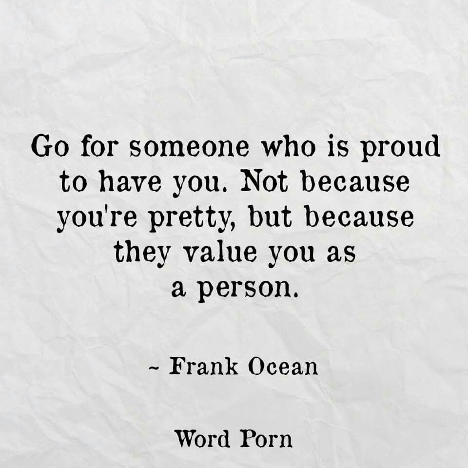 Go For Someone Who Is Proud To Have You Not Because Youre Pretty