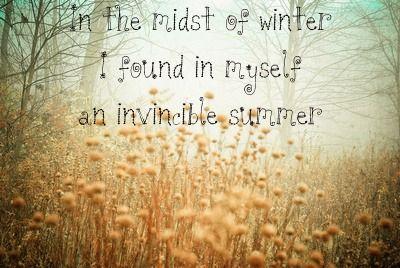 """""""Au milieu de l'hiver, j'ai decouvert en moi un invincible ete."""" -Albert Camus"""