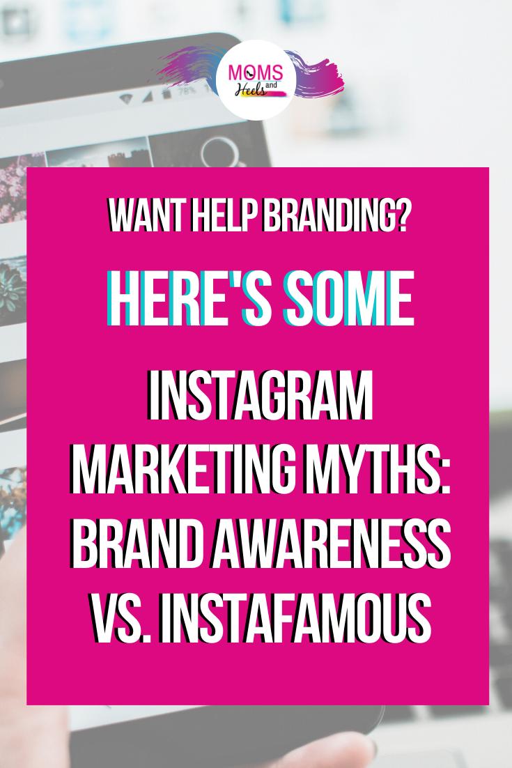 Instagram™ Marketing Myths: Brand Awareness VS Instafamous? – Momsandheels.com