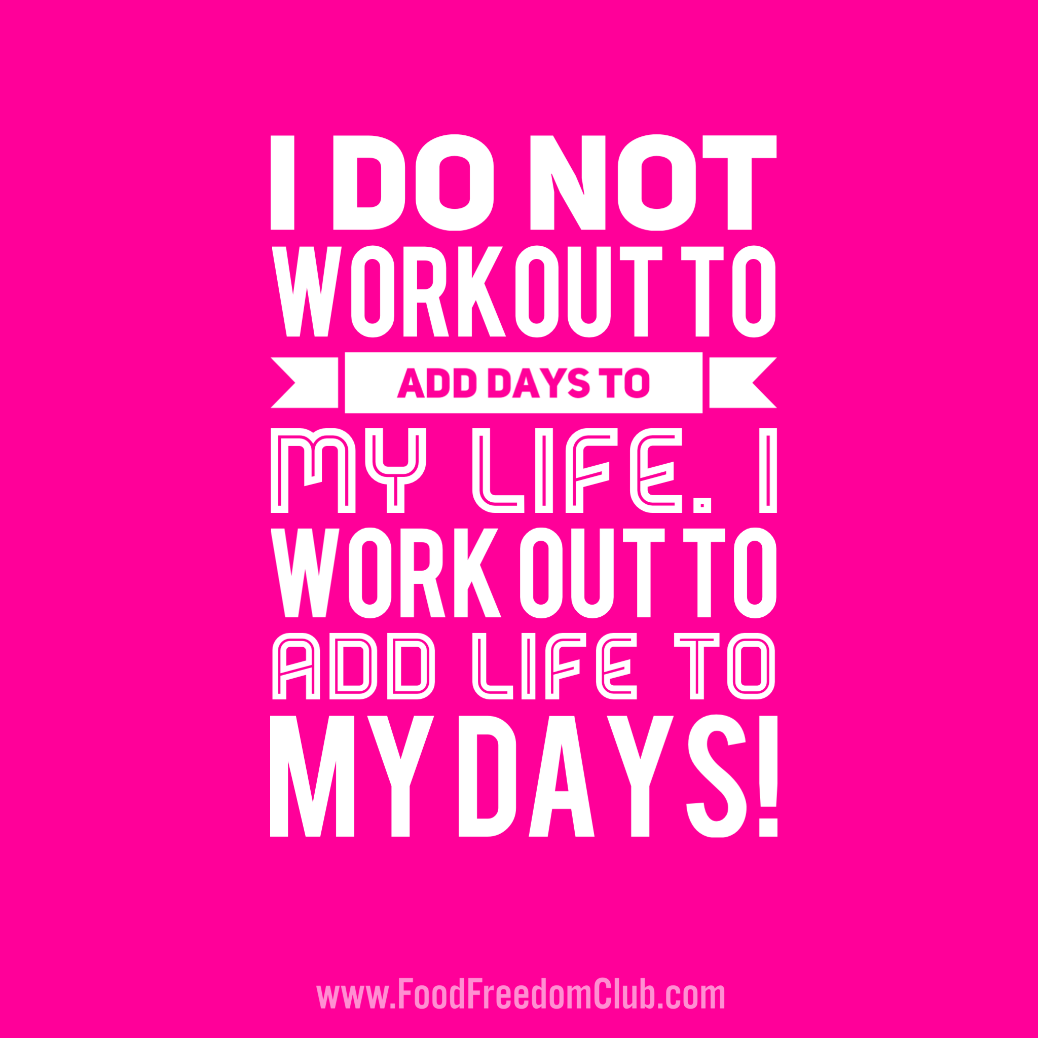 I Do Not Workout To Add Days To My Life I Workout To Add Life To My Days Food Freedom Club Fitness Motivation Quotes Best Motivational Quotes Motivation