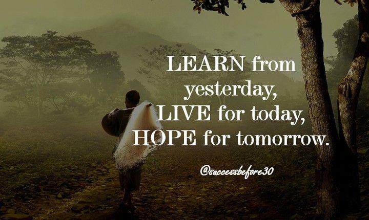 belajarlah dari hari kemarin hiduplah untuk hari ini dan