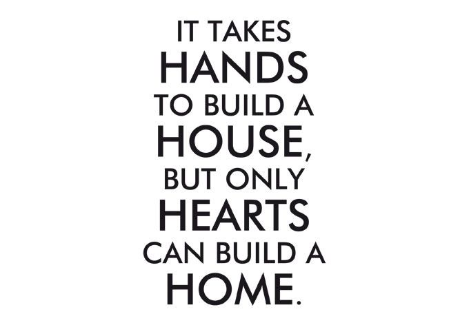 We Give Our Heart And Soul In Building A House That House Becomes