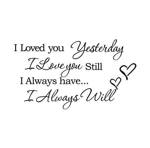 I Loved You Yesterday I Love You Still I Always Have I Al... https://www.amazon.com/dp/B010T4XGRU/ref=cm_sw_r_pi_dp_rEzJxbPW9REZT