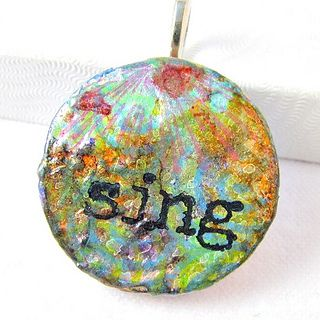 Mixed Media Inspirational Pendant - sing your song by ChickieGirlCreations, via Flickr