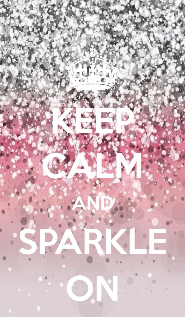 Keep Calm And Sparkle On Keep Calm Wallpaper Keep Calm Pictures Keep Calm Posters